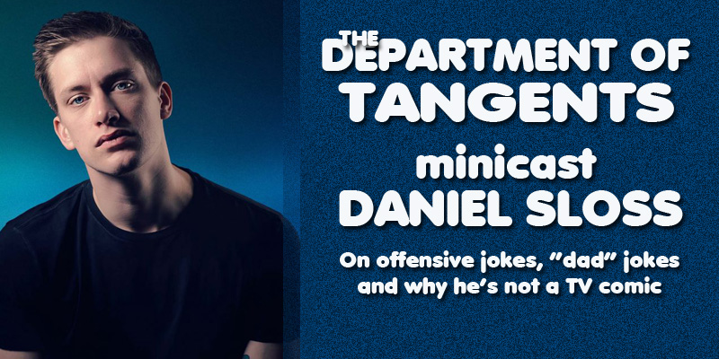 "DoT Minicast: Daniel Sloss On Offensive Jokes, ""Dad"" Jokes, and Why"